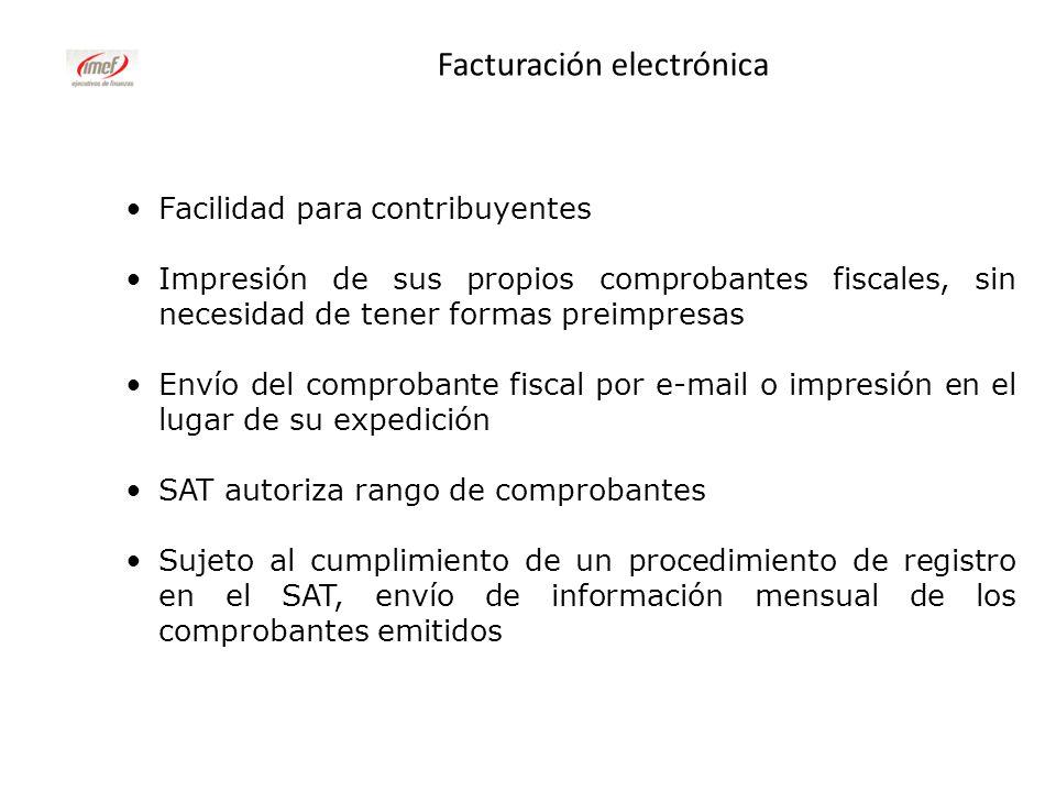Facturación electrónica Facilidad para contribuyentes Impresión de sus propios comprobantes fiscales, sin necesidad de tener formas preimpresas Envío