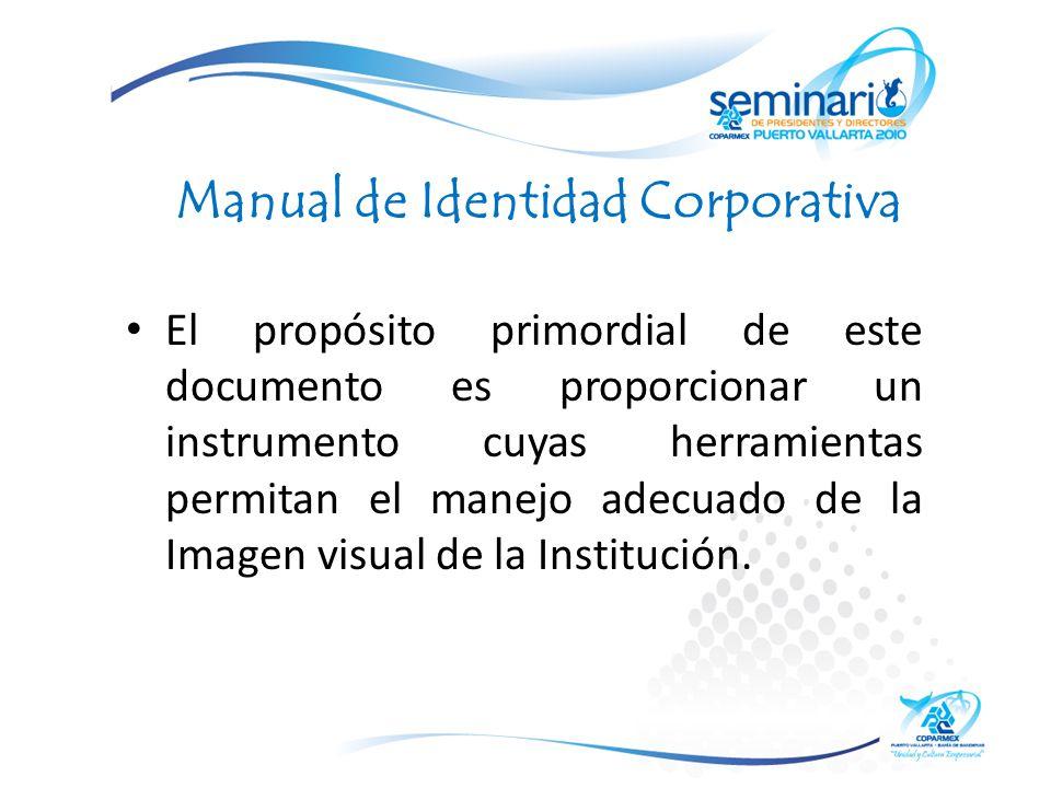 Manual de Identidad Corporativa El propósito primordial de este documento es proporcionar un instrumento cuyas herramientas permitan el manejo adecuado de la Imagen visual de la Institución.