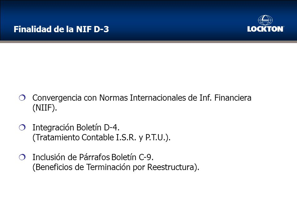 Las disposiciones contenidas en la NIF D-3 entran en vigor para ejercicios que inicien a partir del 1 de enero de 2008.