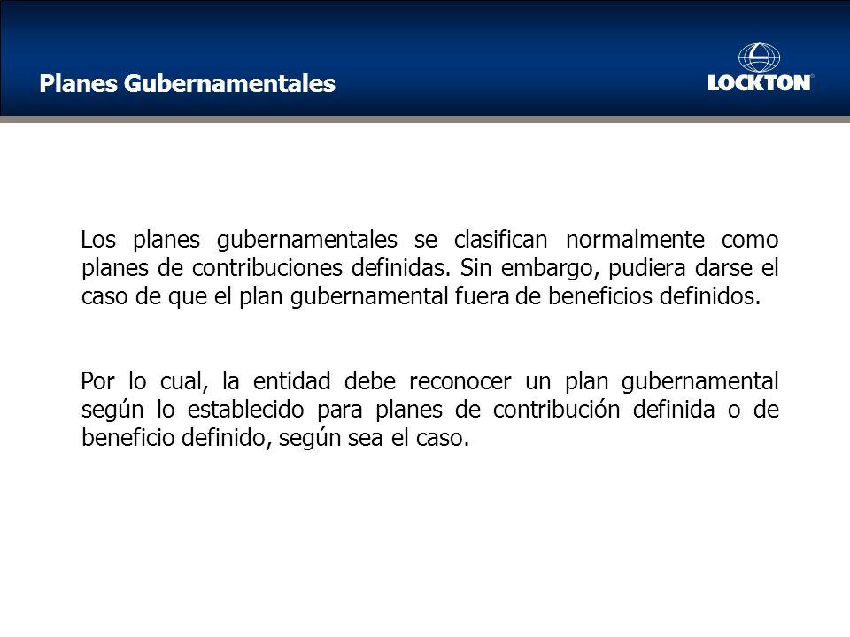 Los planes gubernamentales se clasifican normalmente como planes de contribuciones definidas.