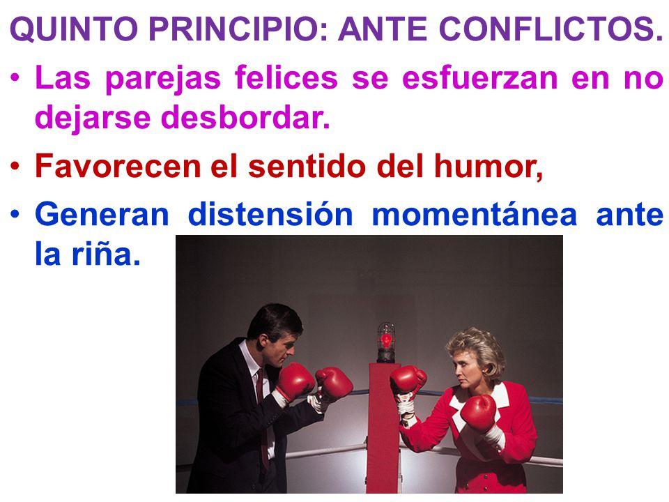 QUINTO PRINCIPIO: ANTE CONFLICTOS. Las parejas felices se esfuerzan en no dejarse desbordar. Favorecen el sentido del humor, Generan distensión moment