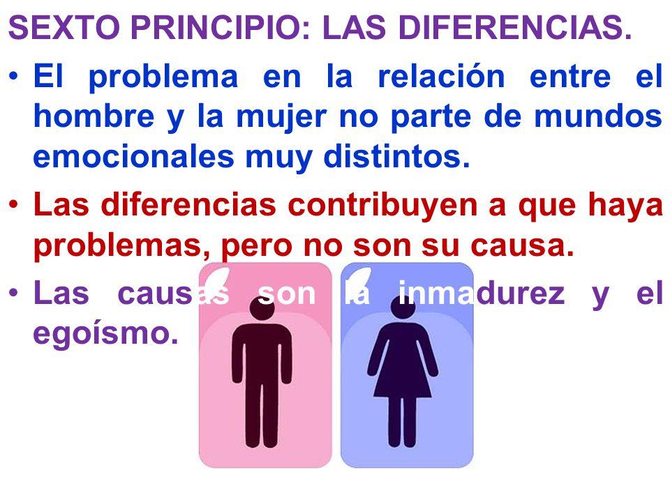 SEXTO PRINCIPIO: LAS DIFERENCIAS. El problema en la relación entre el hombre y la mujer no parte de mundos emocionales muy distintos. Las diferencias
