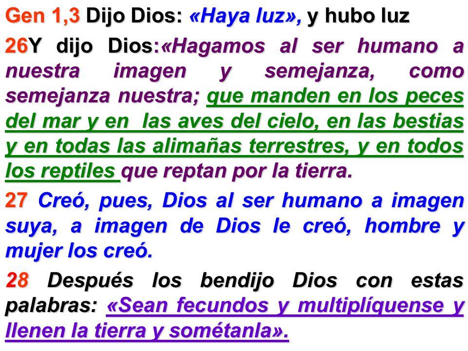 Gen 1,3 Dijo Dios: «Haya luz», y hubo luz 26Y dijo Dios:«Hagamos al ser humano a nuestra imagen y semejanza, como semejanza nuestra; que manden en los peces del mar y en las aves del cielo, en las bestias y en todas las alimañas terrestres, y en todos los reptiles que reptan por la tierra.