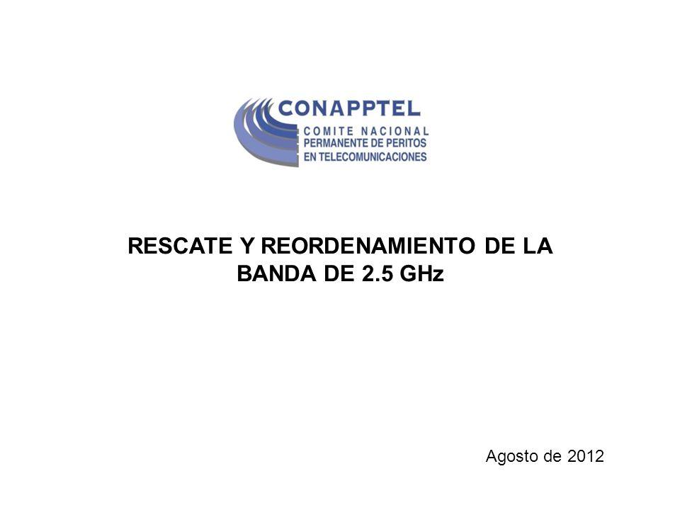 RESCATE Y REORDENAMIENTO DE LA BANDA DE 2.5 GHz Agosto de 2012