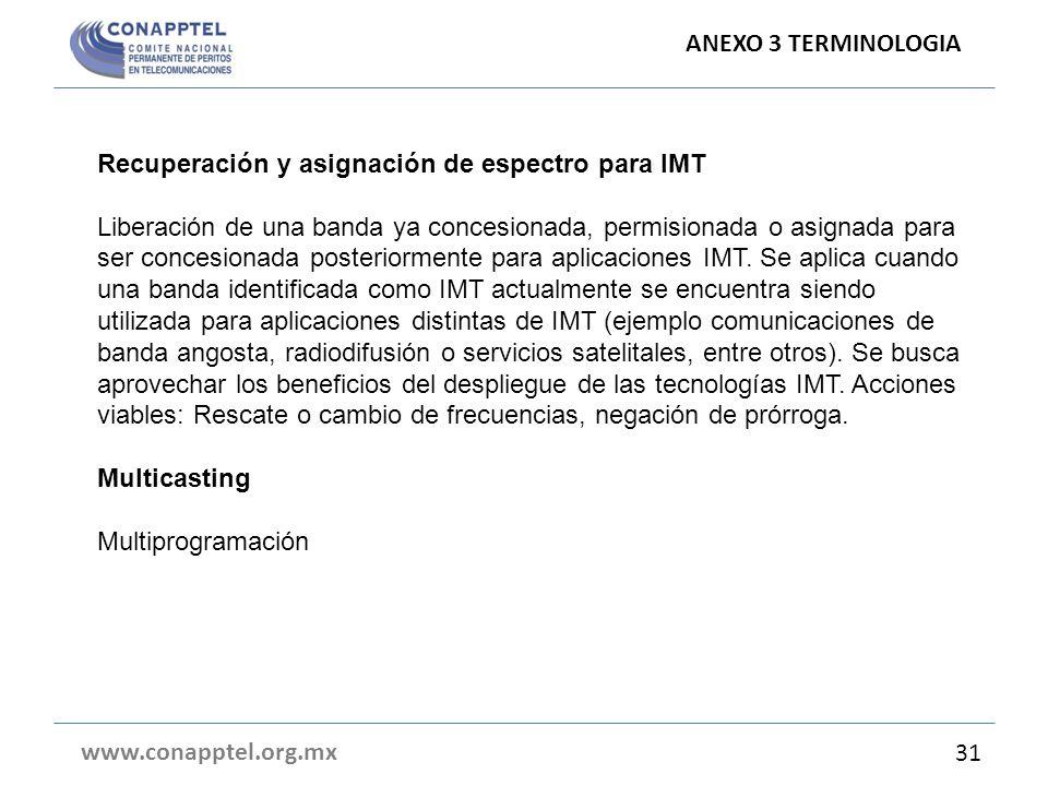 www.conapptel.org.mx 31 Recuperación y asignación de espectro para IMT Liberación de una banda ya concesionada, permisionada o asignada para ser concesionada posteriormente para aplicaciones IMT.