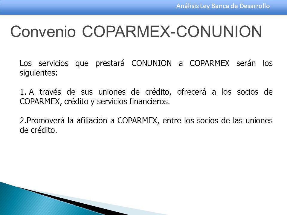 Análisis Ley Banca de Desarrollo Los servicios que prestará CONUNION a COPARMEX serán los siguientes: 1.