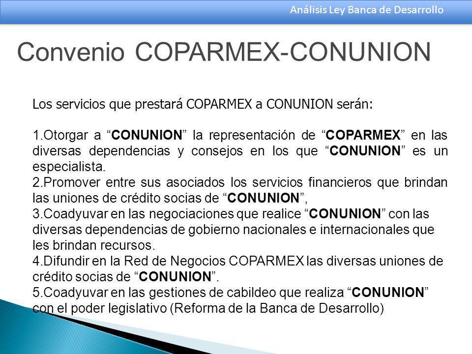 Análisis Ley Banca de Desarrollo Los servicios que prestará COPARMEX a CONUNION serán: 1.Otorgar a CONUNION la representación de COPARMEX en las diversas dependencias y consejos en los que CONUNION es un especialista.