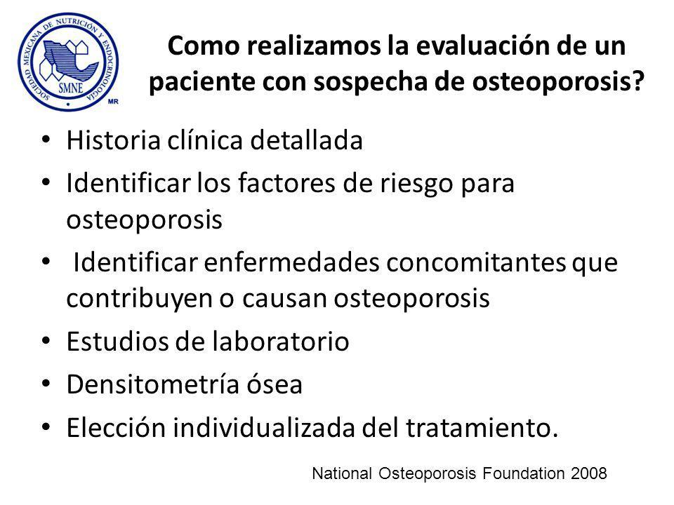 Como realizamos la evaluación de un paciente con sospecha de osteoporosis? Historia clínica detallada Identificar los factores de riesgo para osteopor