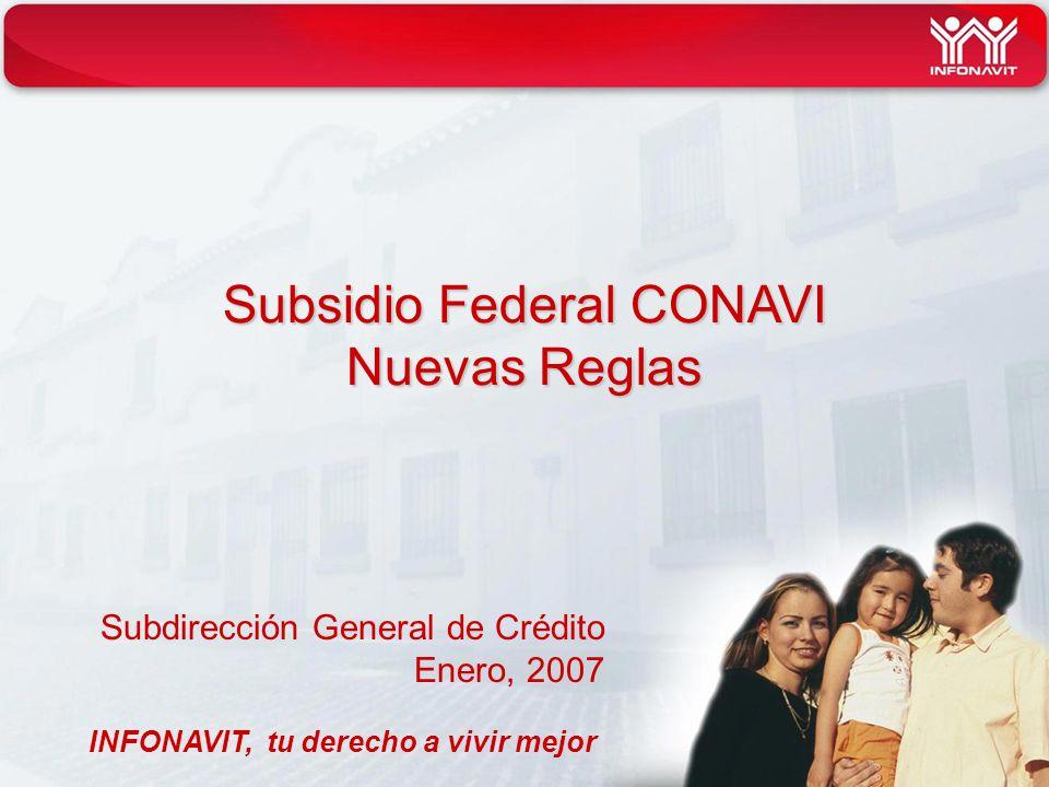 INFONAVIT tu derecho a vivir mejor tu derecho a vivir mejor Objetivos Alinear la operación del otorgamiento de créditos Infonavit con subsidios CONAVI, en apego a las Reglas de Operación publicadas en el DOF el 24 de Agosto de 2007.