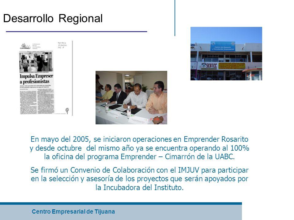 Centro Empresarial de Tijuana Desarrollo Regional En mayo del 2005, se iniciaron operaciones en Emprender Rosarito y desde octubre del mismo año ya se encuentra operando al 100% la oficina del programa Emprender – Cimarrón de la UABC.