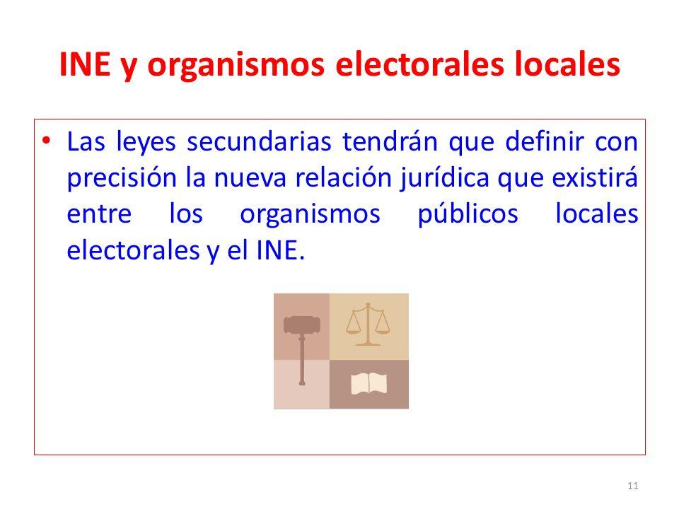 INE y organismos electorales locales Las leyes secundarias tendrán que definir con precisión la nueva relación jurídica que existirá entre los organis
