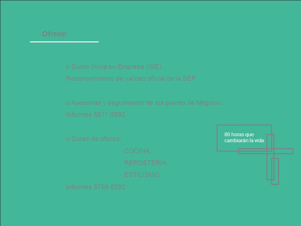 Ofrece: o Curso Inicie su Empresa (ISE). Reconocimiento de validez oficial de la SEP.