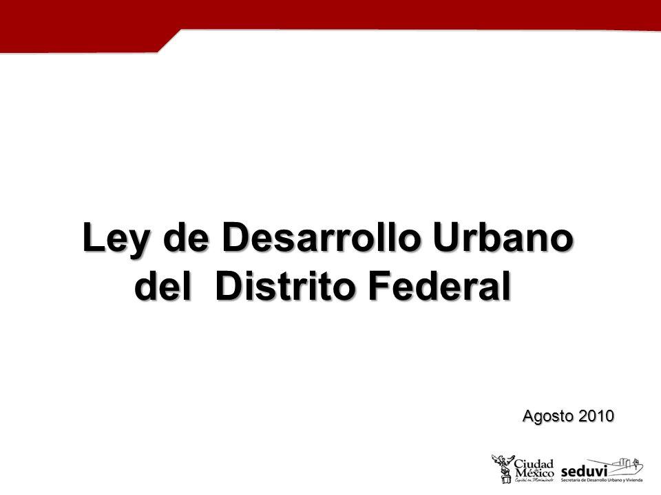 Ley de Desarrollo Urbano del Distrito Federal Ley de Desarrollo Urbano del Distrito Federal Agosto 2010