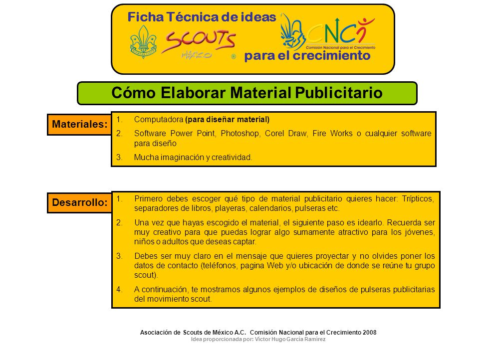 Ficha Técnica de ideas para el crecimiento Materiales: 1.Computadora (para diseñar material) 2.Software Power Point, Photoshop, Corel Draw, Fire Works o cualquier software para diseño 3.Mucha imaginación y creatividad.