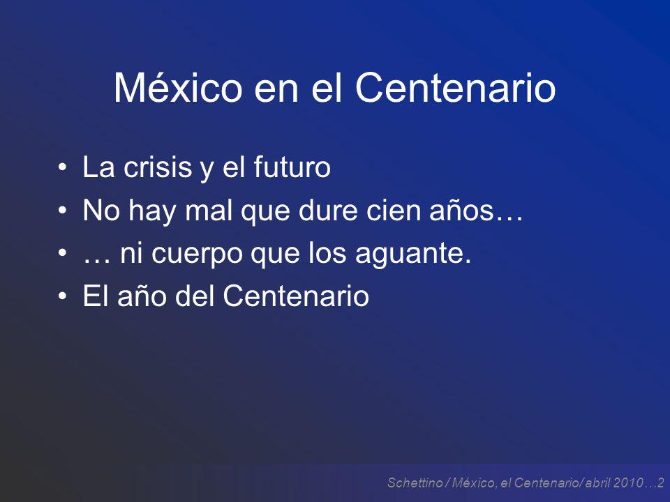Schettino / México, el Centenario/ abril 2010…33 El año del Centenario Si decidimos, puede ser un muy buen año.