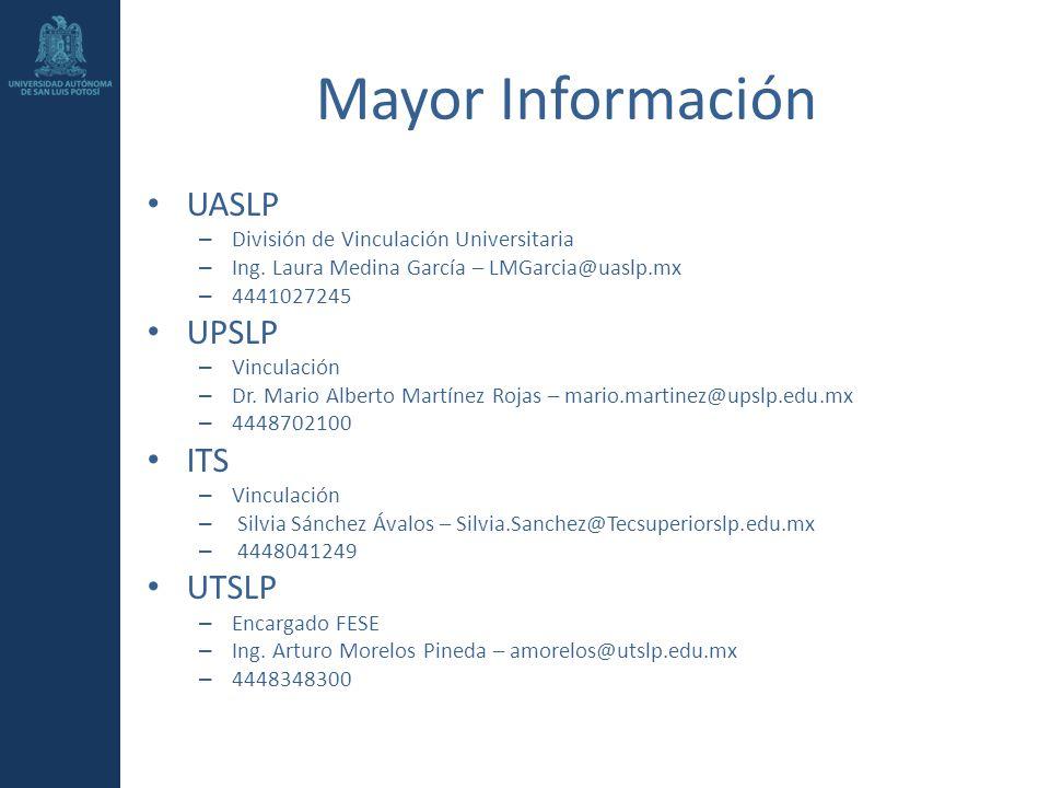 Mayor Información UASLP – División de Vinculación Universitaria – Ing. Laura Medina García – LMGarcia@uaslp.mx – 4441027245 UPSLP – Vinculación – Dr.