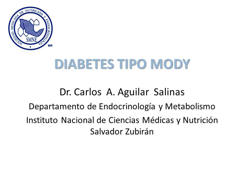 DIABETES TIPO MODY Dr. Carlos A. Aguilar Salinas Departamento de Endocrinología y Metabolismo Instituto Nacional de Ciencias Médicas y Nutrición Salva