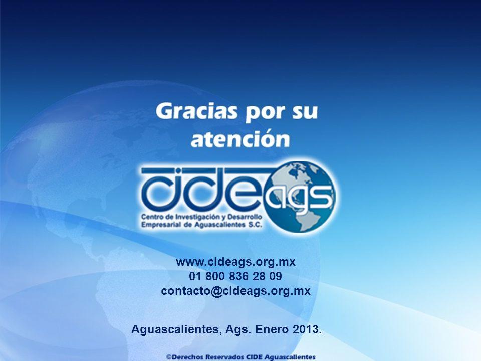 Aguascalientes, Ags. Enero 2013. www.cideags.org.mx 01 800 836 28 09 contacto@cideags.org.mx