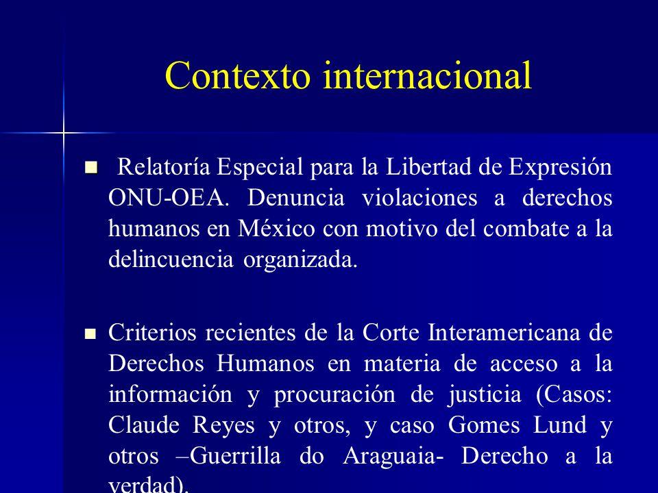 Contexto internacional Relatoría Especial para la Libertad de Expresión ONU-OEA. Denuncia violaciones a derechos humanos en México con motivo del comb
