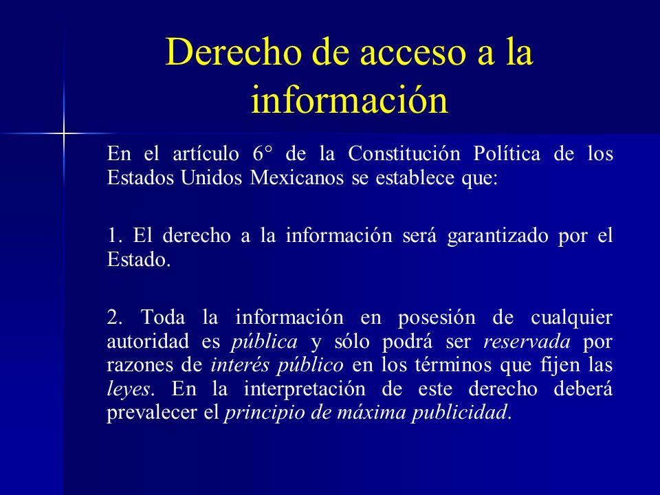 Derecho de acceso a la información En el artículo 6° de la Constitución Política de los Estados Unidos Mexicanos se establece que: 1. El derecho a la