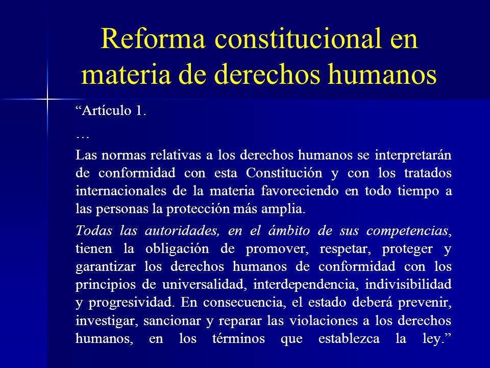 Reforma constitucional en materia de derechos humanos Artículo 1. … Las normas relativas a los derechos humanos se interpretarán de conformidad con es