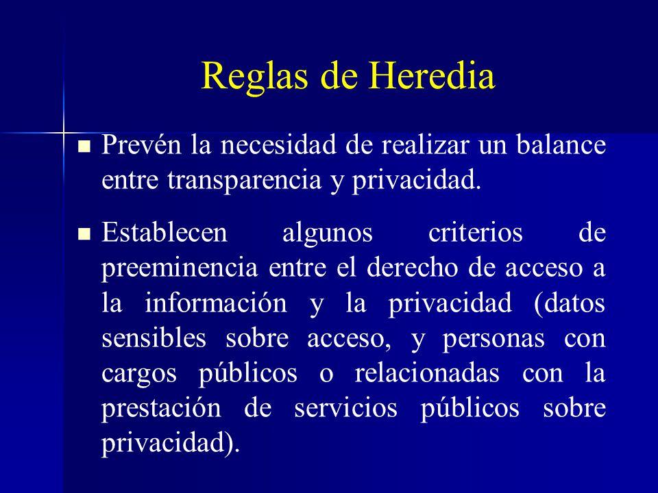 Reglas de Heredia Prevén la necesidad de realizar un balance entre transparencia y privacidad. Establecen algunos criterios de preeminencia entre el d