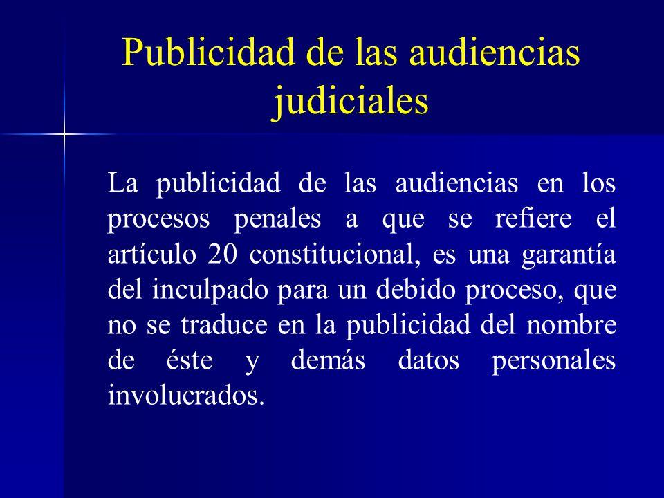 Publicidad de las audiencias judiciales La publicidad de las audiencias en los procesos penales a que se refiere el artículo 20 constitucional, es una