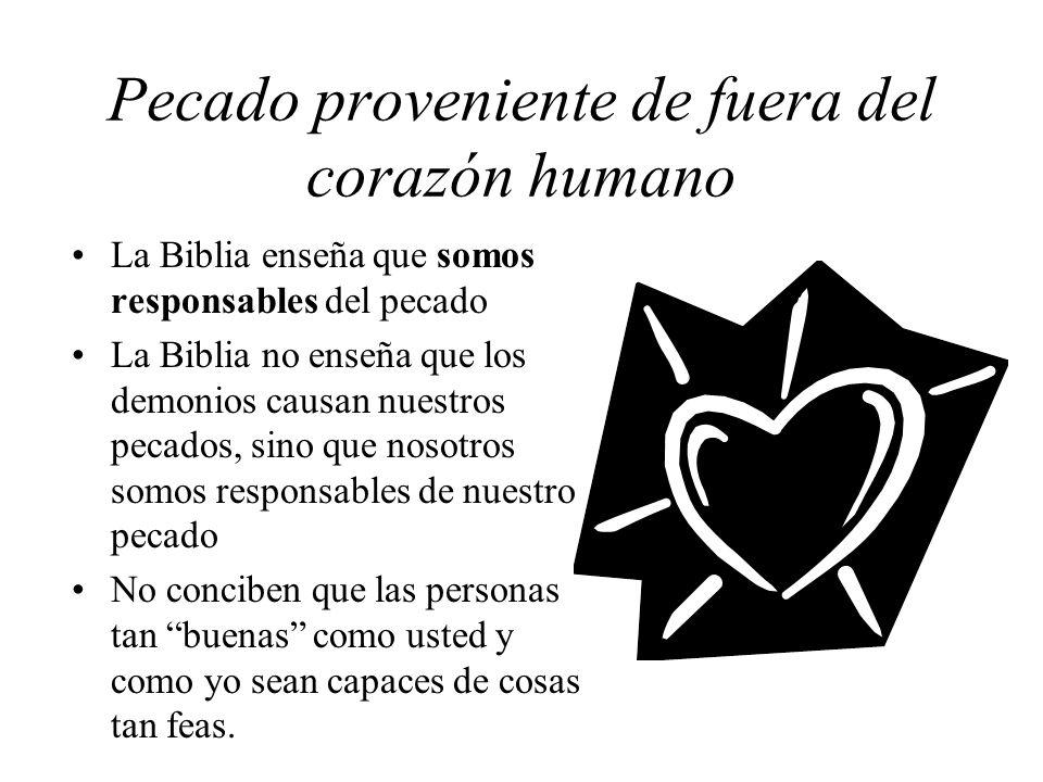 Pecado proveniente de fuera del corazón humano La Biblia enseña que somos responsables del pecado La Biblia no enseña que los demonios causan nuestros