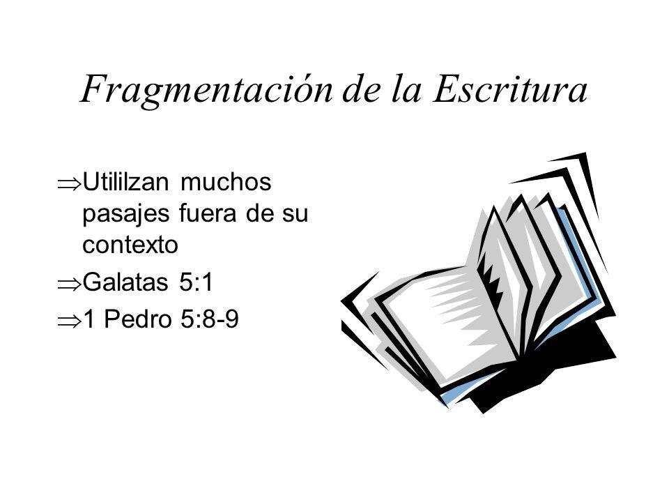 Fragmentación de la Escritura Utililzan muchos pasajes fuera de su contexto Galatas 5:1 1 Pedro 5:8-9