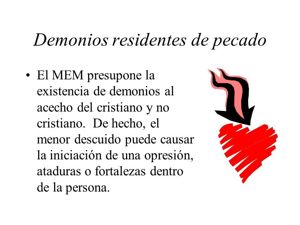 Demonios residentes de pecado El MEM presupone la existencia de demonios al acecho del cristiano y no cristiano. De hecho, el menor descuido puede cau