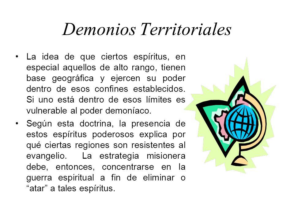 Demonios Territoriales La idea de que ciertos espíritus, en especial aquellos de alto rango, tienen base geográfica y ejercen su poder dentro de esos