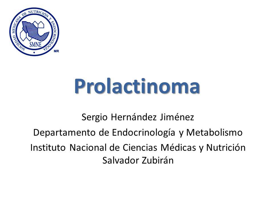 Prolactinoma Sergio Hernández Jiménez Departamento de Endocrinología y Metabolismo Instituto Nacional de Ciencias Médicas y Nutrición Salvador Zubirán