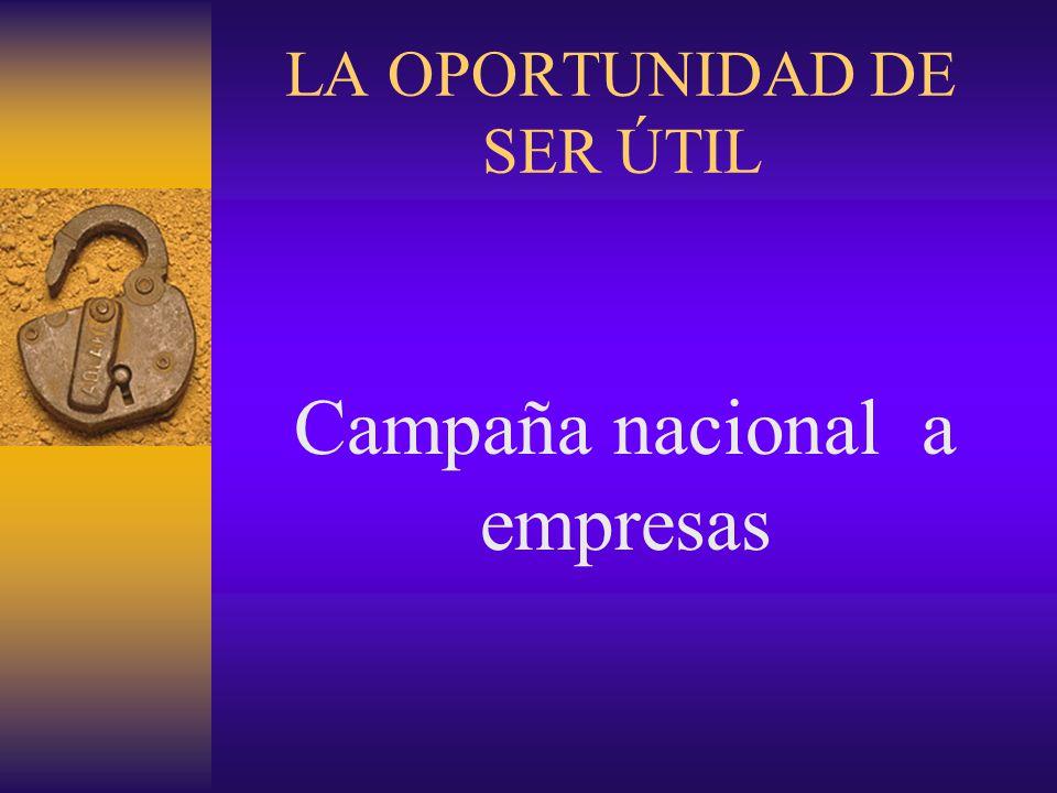 LA OPORTUNIDAD DE SER ÚTIL Campaña nacional a empresas