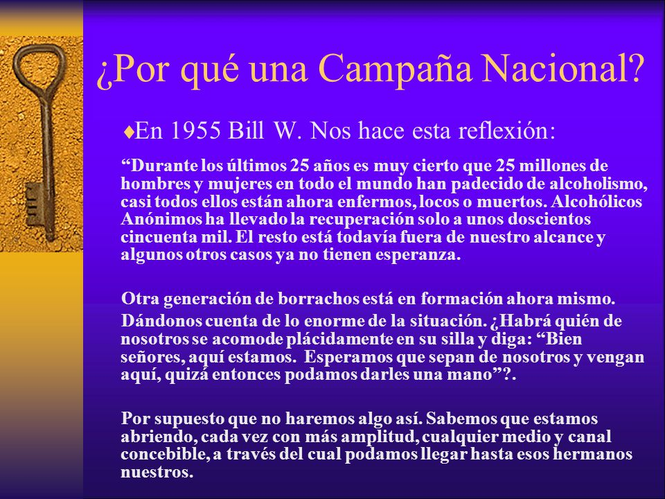 ¿Por qué una Campaña Nacional? En 1955 Bill W. Nos hace esta reflexión: Durante los últimos 25 años es muy cierto que 25 millones de hombres y mujeres