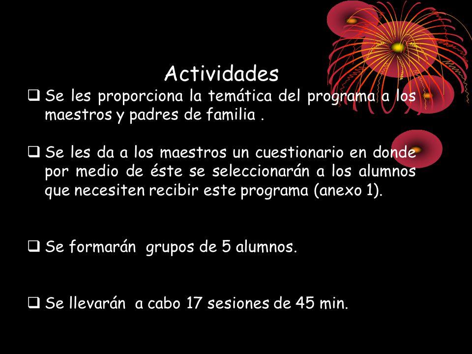 Actividades Se les proporciona la temática del programa a los maestros y padres de familia. Se les da a los maestros un cuestionario en donde por medi