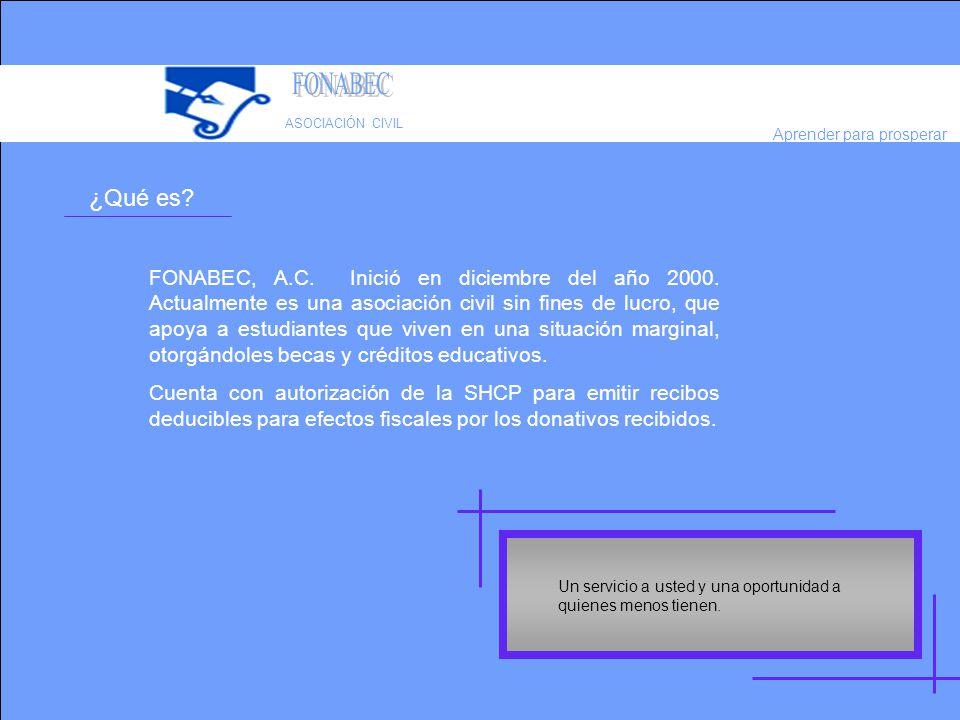 ¿Qué es? FONABEC, A.C. Inició en diciembre del año 2000. Actualmente es una asociación civil sin fines de lucro, que apoya a estudiantes que viven en