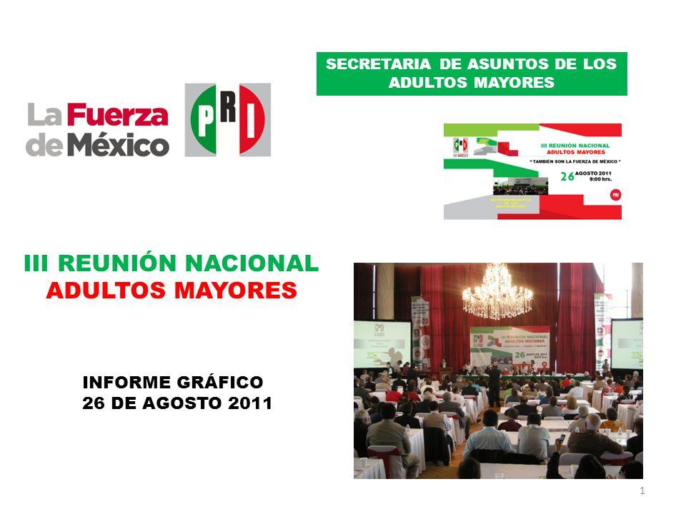 III REUNIÓN NACIONAL ADULTOS MAYORES INFORME GRÁFICO 26 DE AGOSTO 2011 1 SECRETARIA DE ASUNTOS DE LOS ADULTOS MAYORES