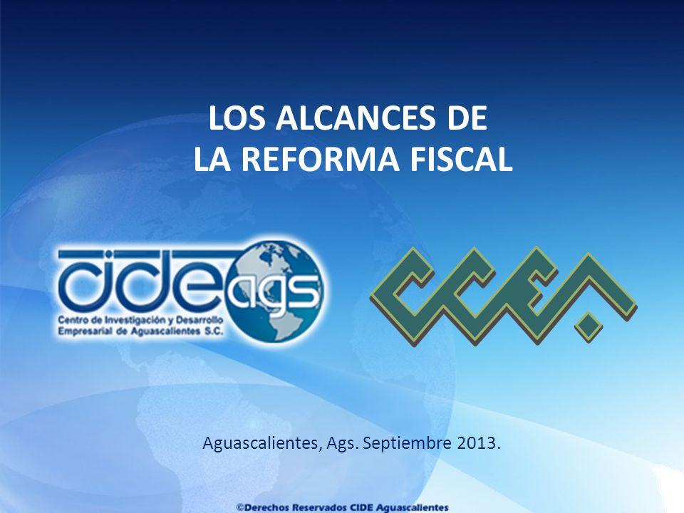 Aguascalientes, Ags. Septiembre 2013. LOS ALCANCES DE LA REFORMA FISCAL
