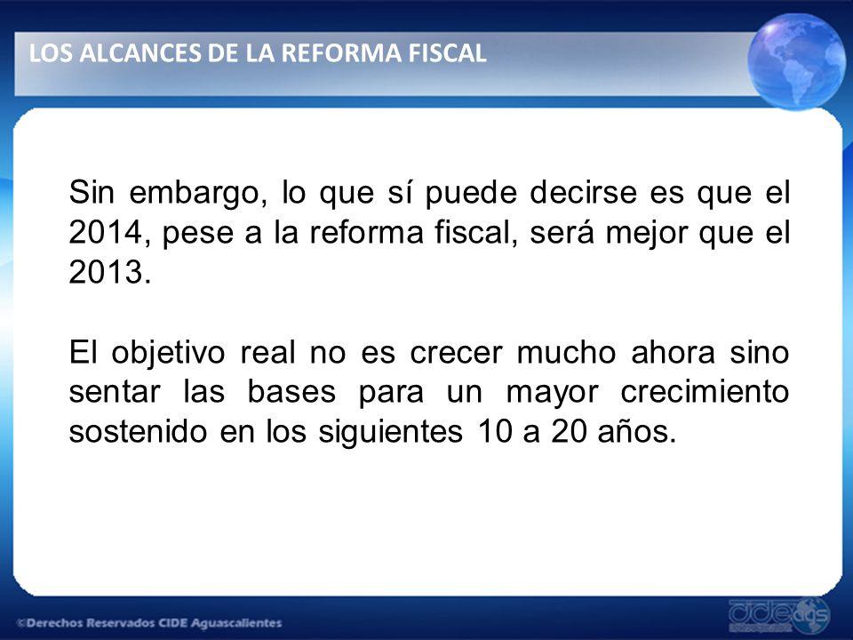 Sin embargo, lo que sí puede decirse es que el 2014, pese a la reforma fiscal, será mejor que el 2013.