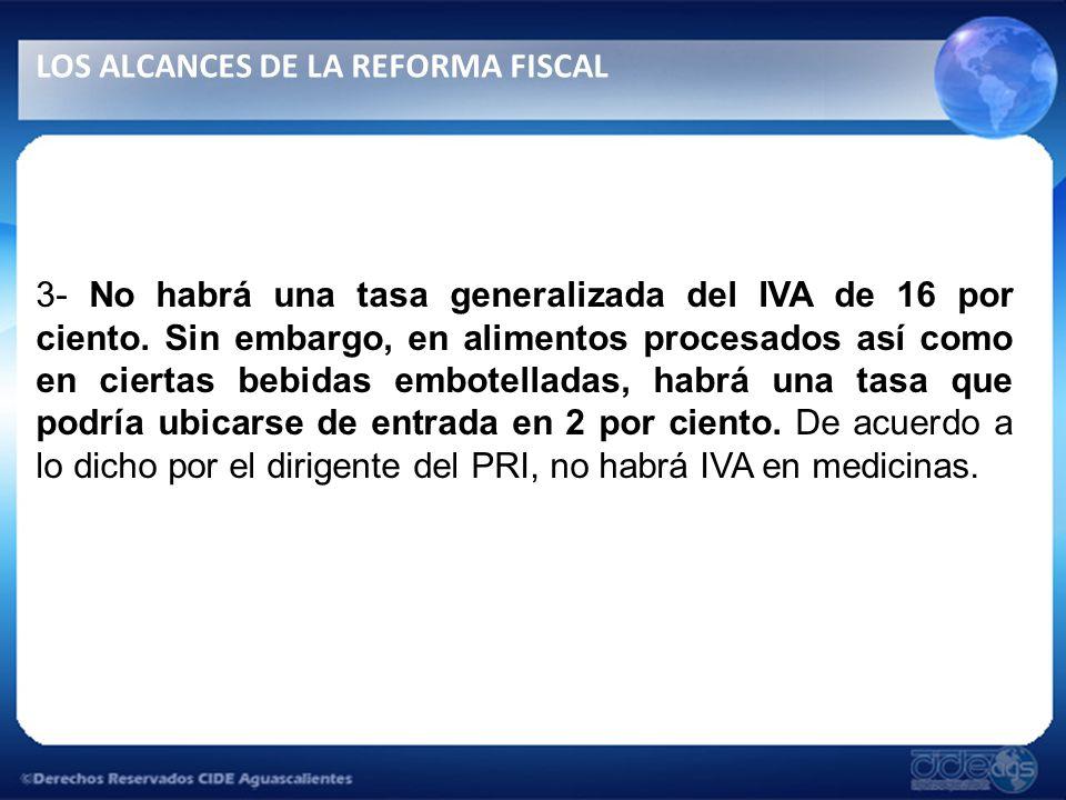 3- No habrá una tasa generalizada del IVA de 16 por ciento.