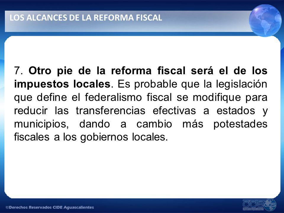 7.Otro pie de la reforma fiscal será el de los impuestos locales.