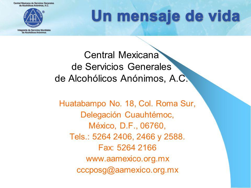 Central Mexicana de Servicios Generales de Alcohólicos Anónimos, A.C. Huatabampo No. 18, Col. Roma Sur, Delegación Cuauhtémoc, México, D.F., 06760, Te