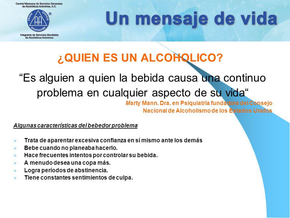 ¿QUIEN ES UN ALCOHOLICO? Es alguien a quien la bebida causa una continuo problema en cualquier aspecto de su vida Marty Mann. Dra. en Psiquiatría fund
