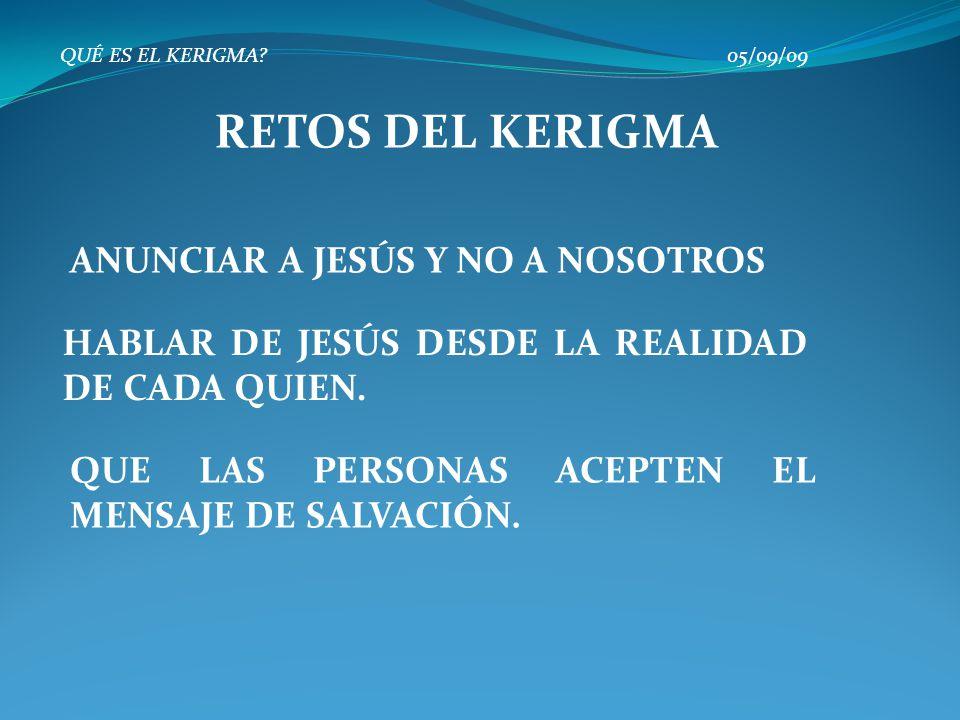 QUÉ ES EL KERIGMA? 05/09/09 ANUNCIAR A JESÚS Y NO A NOSOTROS RETOS DEL KERIGMA HABLAR DE JESÚS DESDE LA REALIDAD DE CADA QUIEN. QUE LAS PERSONAS ACEPT