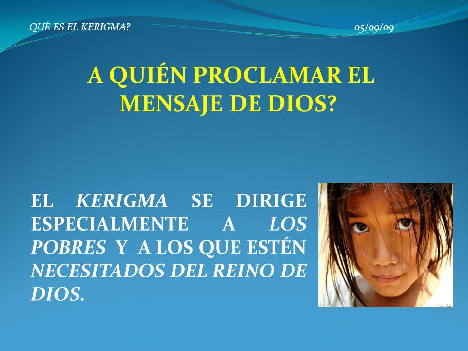 QUÉ ES EL KERIGMA.05/09/09 A QUIÉN PROCLAMAR EL MENSAJE DE DIOS.