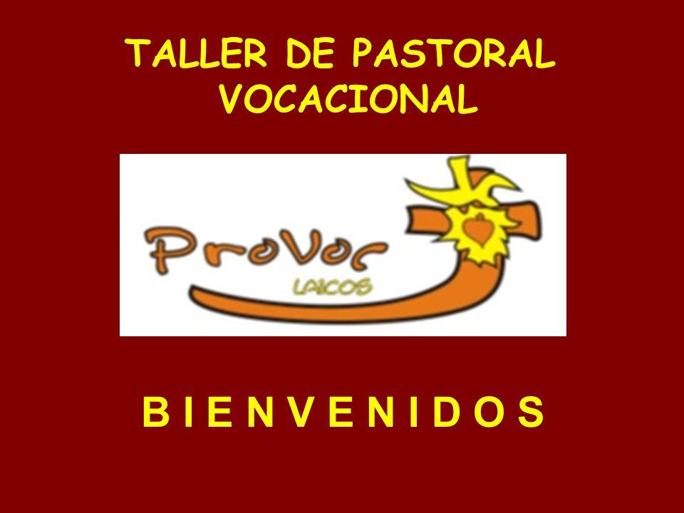 TALLER DE PASTORAL VOCACIONAL B I E N V E N I D O S