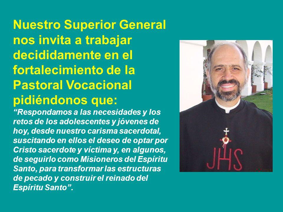 Nuestro Superior General nos invita a trabajar decididamente en el fortalecimiento de la Pastoral Vocacional pidiéndonos que: Respondamos a las necesi