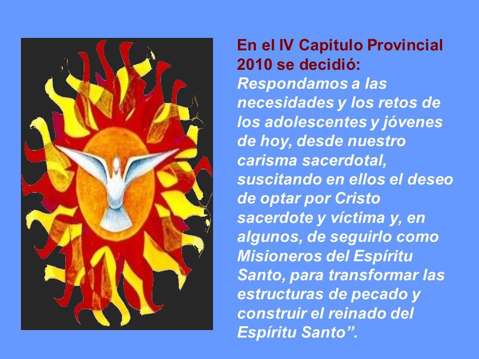 En el IV Capitulo Provincial 2010 se decidió: Respondamos a las necesidades y los retos de los adolescentes y jóvenes de hoy, desde nuestro carisma sa