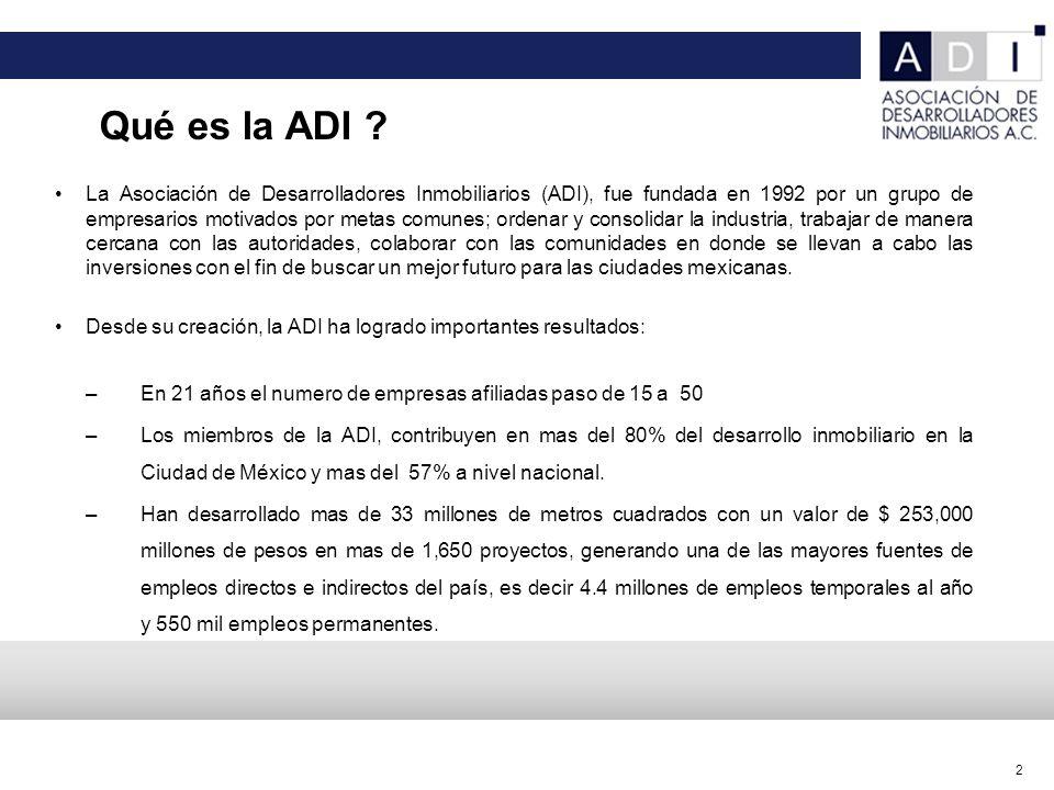 2 La Asociación de Desarrolladores Inmobiliarios (ADI), fue fundada en 1992 por un grupo de empresarios motivados por metas comunes; ordenar y consolidar la industria, trabajar de manera cercana con las autoridades, colaborar con las comunidades en donde se llevan a cabo las inversiones con el fin de buscar un mejor futuro para las ciudades mexicanas.
