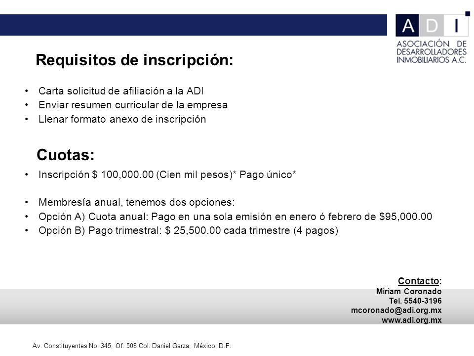 Carta solicitud de afiliación a la ADI Enviar resumen curricular de la empresa Llenar formato anexo de inscripción Inscripción $ 100,000.00 (Cien mil pesos)* Pago único* Membresía anual, tenemos dos opciones: Opción A) Cuota anual: Pago en una sola emisión en enero ó febrero de $95,000.00 Opción B) Pago trimestral: $ 25,500.00 cada trimestre (4 pagos) Av.